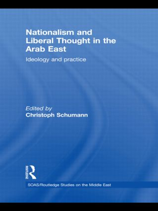 Nationalism and Liberal Thought in the Arab East: Ideology and Practice, 1st Edition (Hardback) book cover