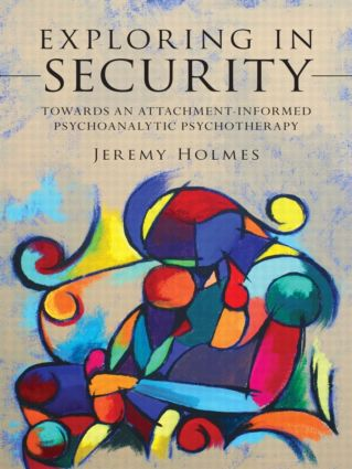 Exploring in Security: Towards an Attachment-Informed Psychoanalytic Psychotherapy, 1st Edition (Paperback) book cover