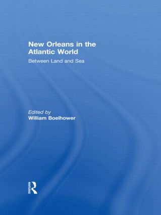 New Orleans in the Atlantic World: Between Land and Sea (Hardback) book cover