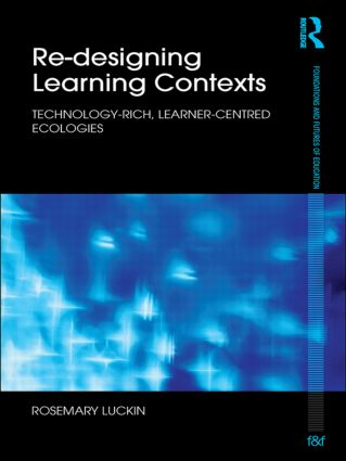 Re-Designing Learning Contexts: Technology-Rich, Learner-Centred Ecologies (Paperback) book cover