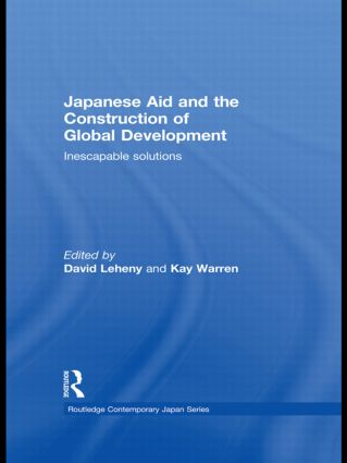 Japanese Aid and the Construction of Global Development: Inescapable Solutions (Hardback) book cover