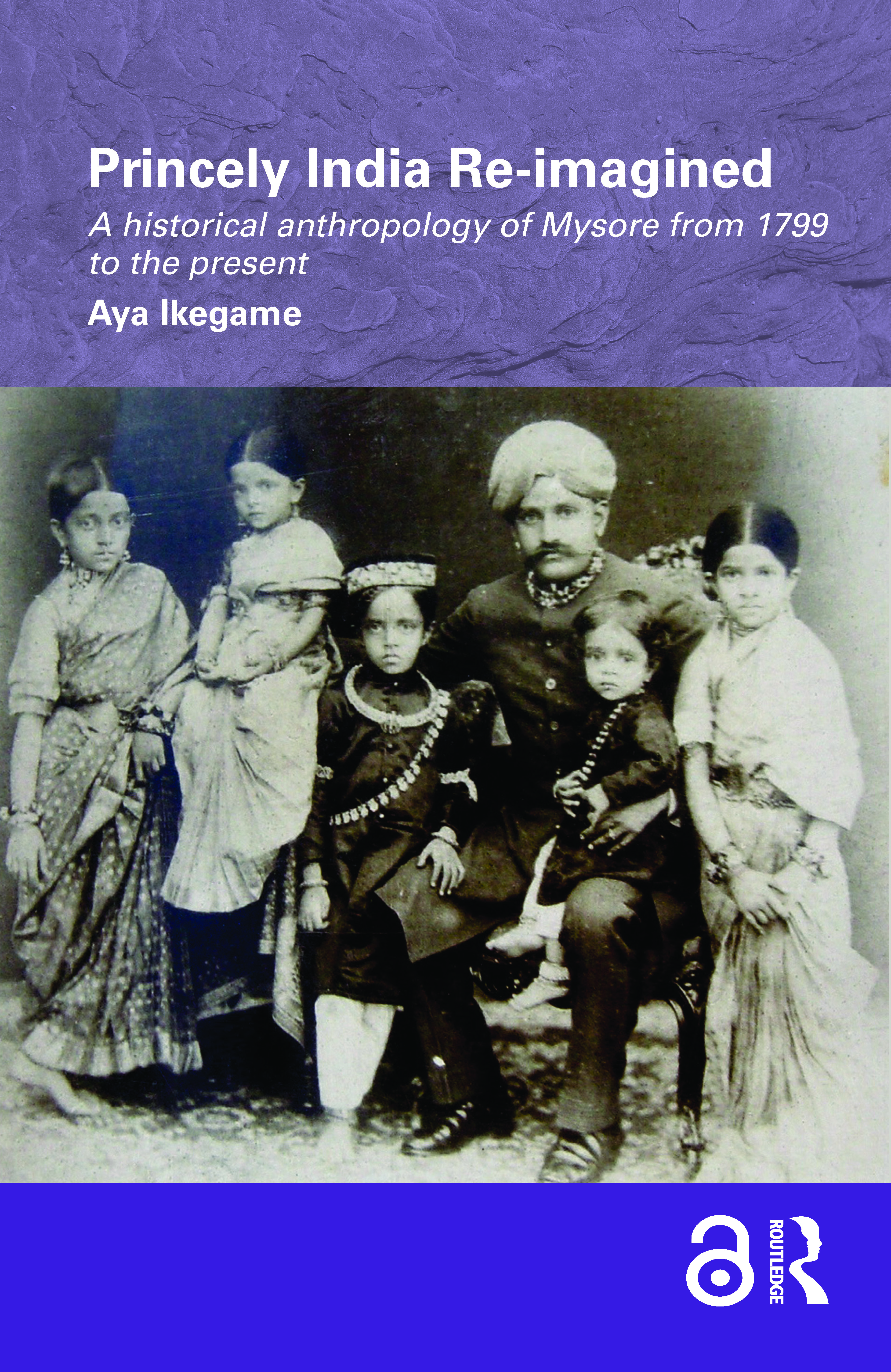 Princely India Re-imagined: A Historical Anthropology of Mysore from 1799 to the present (Hardback) book cover
