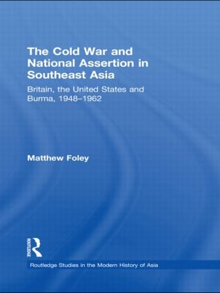 The Cold War and National Assertion in Southeast Asia: Britain, the United States and Burma, 1948–1962 book cover