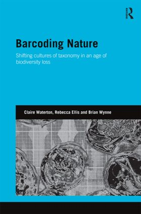 Barcoding Nature: Shifting Cultures of Taxonomy in an Age of Biodiversity Loss (Hardback) book cover