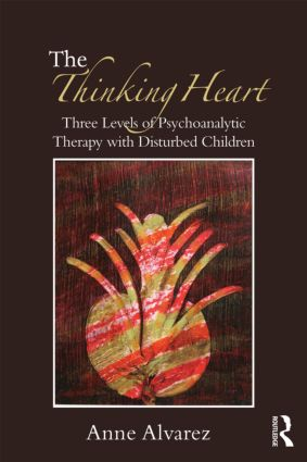 The Thinking Heart: Three levels of psychoanalytic therapy with disturbed children (Paperback) book cover