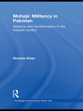 Mohajir Militancy in Pakistan: Violence and Transformation in the Karachi Conflict, 1st Edition (Hardback) book cover