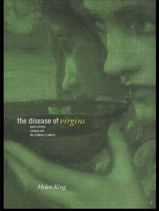 The Disease of Virgins: Green Sickness, Chlorosis and the Problems of Puberty, 1st Edition (Paperback) book cover
