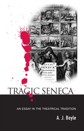 Tragic Seneca: An Essay in the Theatrical Tradition, 1st Edition (Paperback) book cover