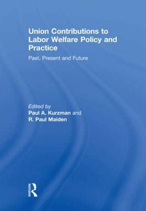 Union Contributions to Labor Welfare Policy and Practice: Past, Present and Future (Hardback) book cover