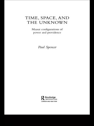 Time, Space and the Unknown: Maasai Configurations of Power and Providence, 1st Edition (Paperback) book cover