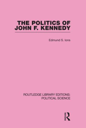 The Politics of John F. Kennedy (Routledge Library Editions: Political Science Volume 1) (Hardback) book cover