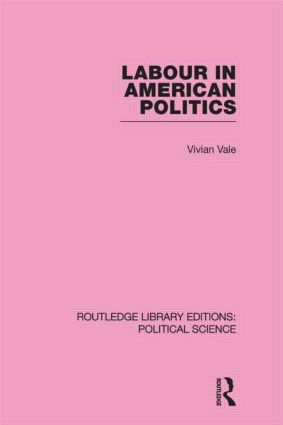 Labour in American Politics (Routledge Library Editions: Political Science Volume 3) (Hardback) book cover