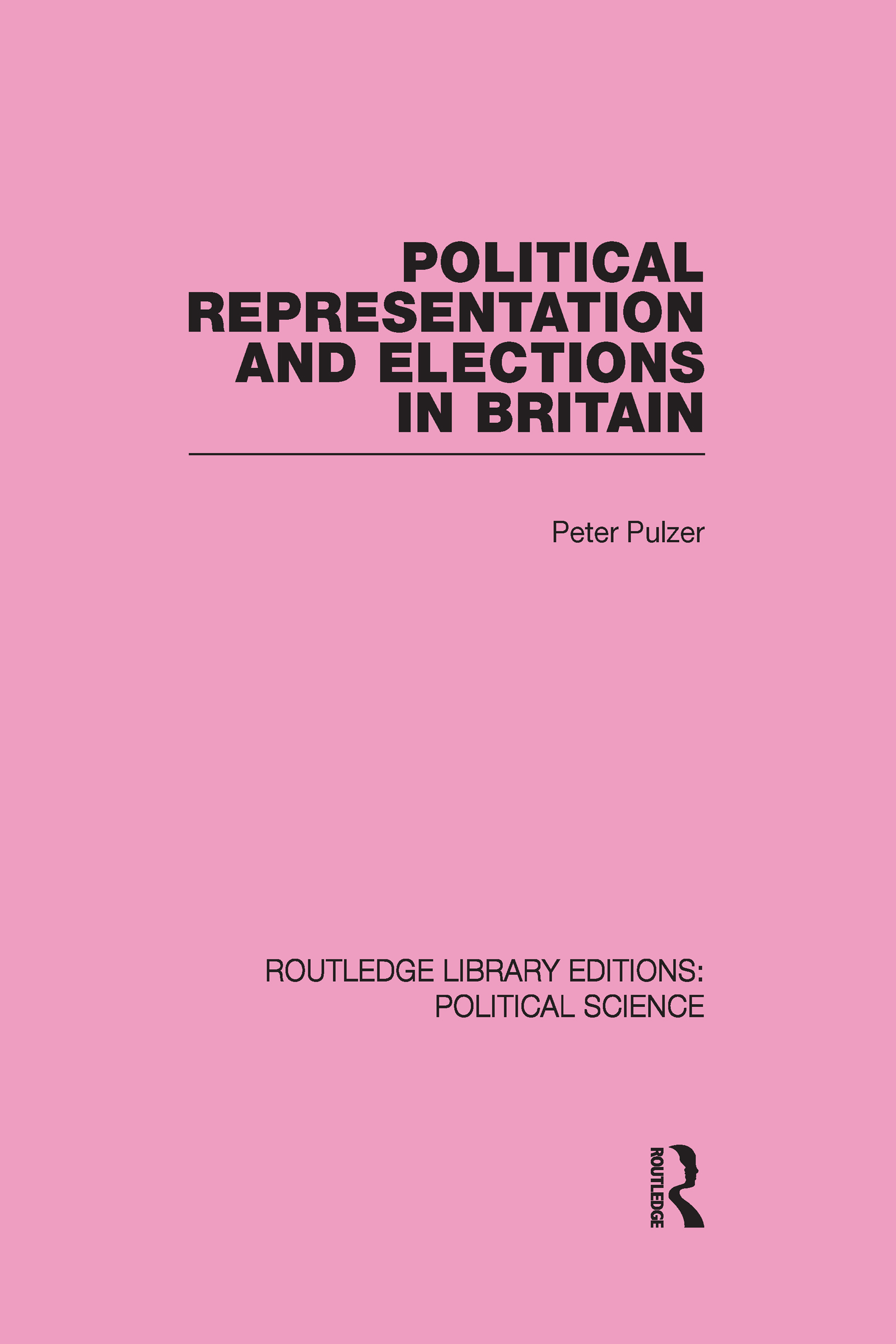 Political Representation and Elections in Britain (Routledge Library Editions: Political Science Volume 12): 1st Edition (Hardback) book cover