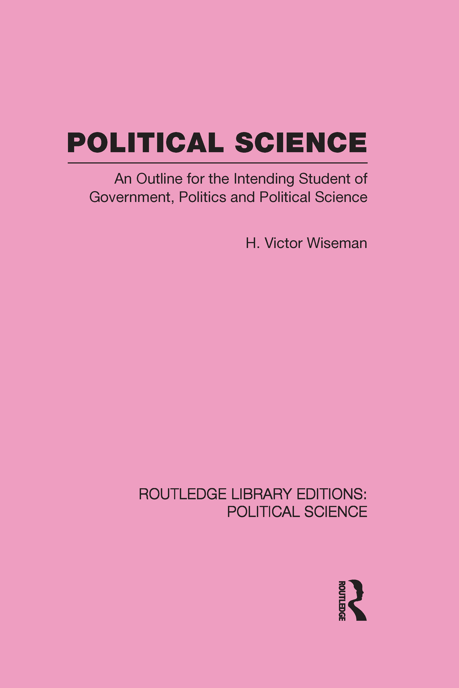 Political Science: An Outline For The Intending Student of Government, Politics and Political Science, 1st Edition (e-Book) book cover