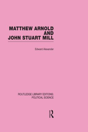 Matthew Arnold and John Stuart Mill (Routledge Library Editions: Political Science Volume 15) (Hardback) book cover