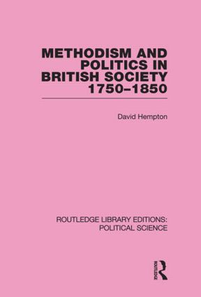 Methodism and Politics in British Society 1750-1850 (Routledge Library Editions: Political Science Volume 31) (Hardback) book cover