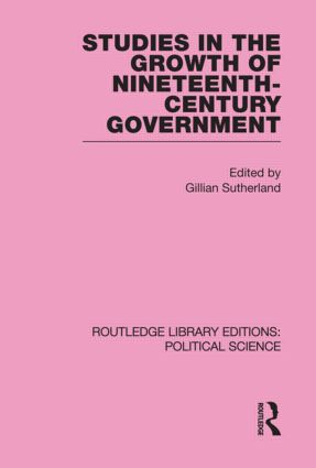 Studies in the Growth of Nineteenth Century Government (Routledge Library Editions: Political Science Volume 33): 1st Edition (Hardback) book cover