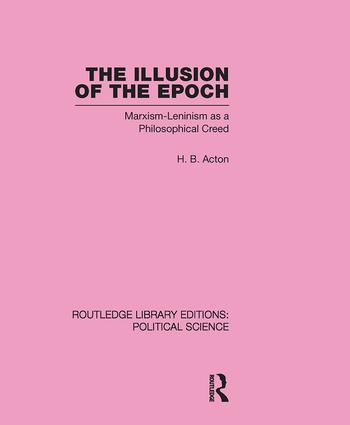 The Illusion of the Epoch Routledge Library Editions: Political Science Volume 47: Marxism-Leninism as a Philosophical Creed (Hardback) book cover