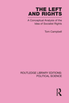 The Left and Rights Routledge Library Editions: Political Science Volume 50: A Conceptual Analysis of the Idea of Socialist Rights (Hardback) book cover