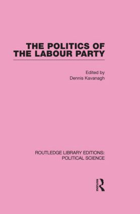 The Politics of the Labour Party Routledge Library Editions: Political Science Volume 55 (Hardback) book cover