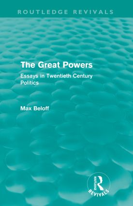 The Great Powers (Routledge Revivals): Essays in Twentieth Century Politics, 1st Edition (Paperback) book cover
