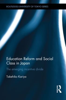 Education Reform and Social Class in Japan: The emerging incentive divide (Hardback) book cover