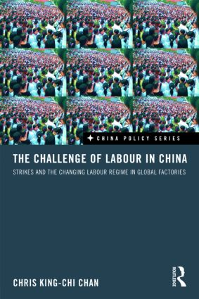 The Challenge of Labour in China: Strikes and the Changing Labour Regime in Global Factories, 1st Edition (Hardback) book cover