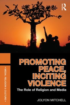 Promoting Peace, Inciting Violence: The Role of Religion and Media (Paperback) book cover