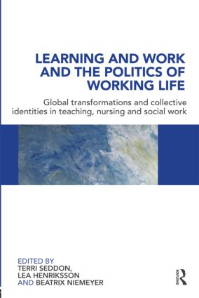 Learning and Work and the Politics of Working Life: Global Transformations and Collective Identities in Teaching, Nursing and Social Work (Paperback) book cover