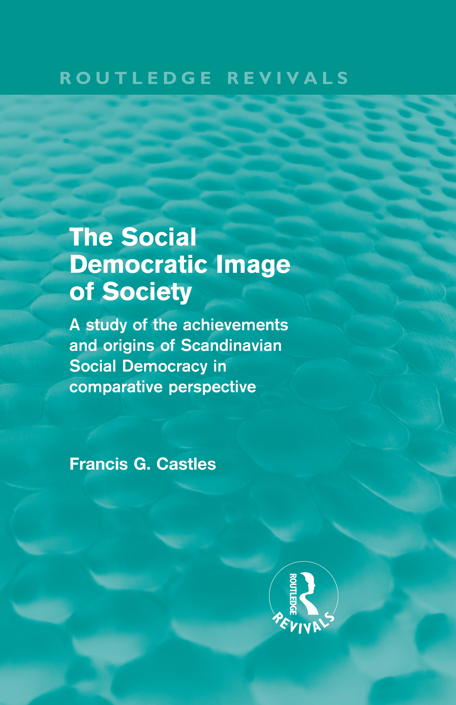 The Social Democratic Image of Society (Routledge Revivals): A Study of the Achievements and Origins of Scandinavian Social Democracy in Comparative Perspective (Hardback) book cover
