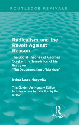 Radicalism and the Revolt Against Reason (Routledge Revivals): The Social Theories of Georges Sorel with a Translation of his Essay on the Decomposition of Marxism, 1st Edition (Paperback) book cover