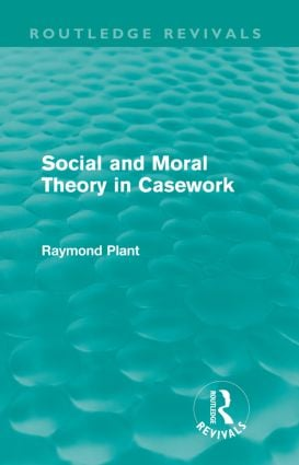 Social and Moral Theory in Casework (Routledge Revivals)