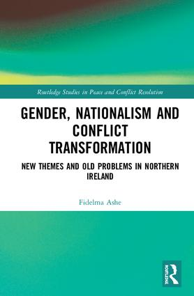 Gender, Nationalism and Conflict Transformation: New Themes and Old Problems in Northern Ireland Politics book cover