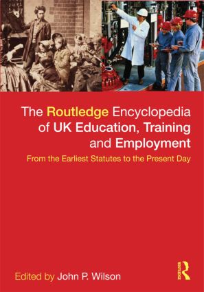 The Routledge Encyclopaedia of UK Education, Training and Employment: From the earliest statutes to the present day, 1st Edition (Hardback) book cover