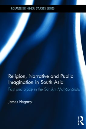 Religion, Narrative and Public Imagination in South Asia: Past and Place in the Sanskrit Mahabharata (Hardback) book cover