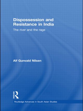 Dispossession and Resistance in India: The River and the Rage (Hardback) book cover