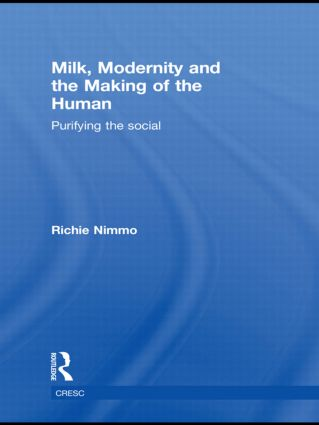 Milk, Modernity and the Making of the Human: Purifying the Social book cover