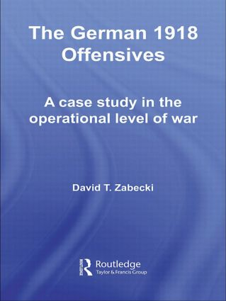 The German 1918 Offensives: A Case Study in The Operational Level of War (Hardback) book cover