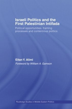 Israeli Politics and the First Palestinian Intifada: Political Opportunities, Framing Processes and Contentious Politics (Paperback) book cover