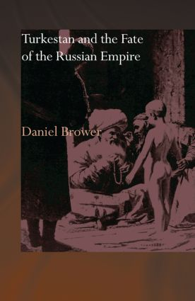 Turkestan and the Fate of the Russian Empire: 1st Edition (e-Book) book cover