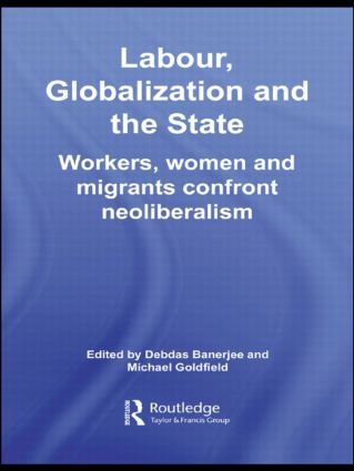 Labour, Globalization and the State: Workers, Women and Migrants Confront Neoliberalism, 1st Edition (Paperback) book cover