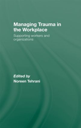 Managing Trauma in the Workplace: Supporting Workers and Organisations, 1st Edition (Hardback) book cover