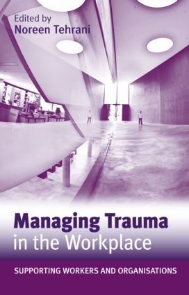 Managing Trauma in the Workplace: Supporting Workers and Organisations (Paperback) book cover