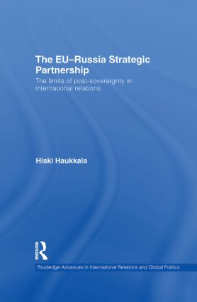 The EU-Russia Strategic Partnership: The Limits of Post-Sovereignty in International Relations (Hardback) book cover