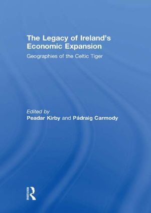 The Legacy of Ireland's Economic Expansion: Geographies of the Celtic Tiger, 1st Edition (Hardback) book cover