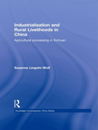 Industrialisation and Rural Livelihoods in China: Agricultural Processing in Sichuan (Hardback) book cover