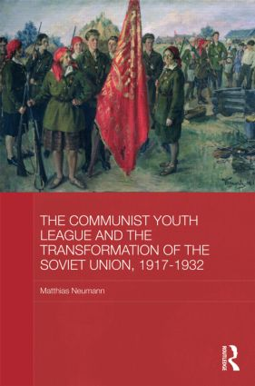 The Communist Youth League and the Transformation of the Soviet Union, 1917-1932 book cover