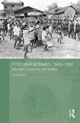 Post-War Borneo, 1945-1950: Nationalism, Empire and State-Building (Hardback) book cover