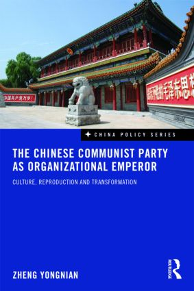 The Chinese Communist Party as Organizational Emperor: Culture, reproduction, and transformation (Paperback) book cover