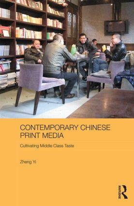 Contemporary Chinese Print Media: Cultivating Middle Class Taste (Hardback) book cover